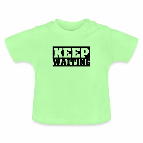 KEEP WAITING Spruch, cool, schlicht, weiter Warten - Baby T-Shirt