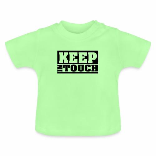 KEEP IN TOUCH Spruch, halte den Kontakt - Baby T-Shirt