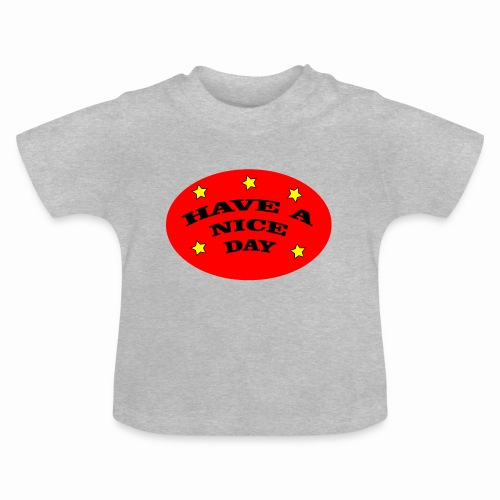 Have a nice Day - Baby T-Shirt