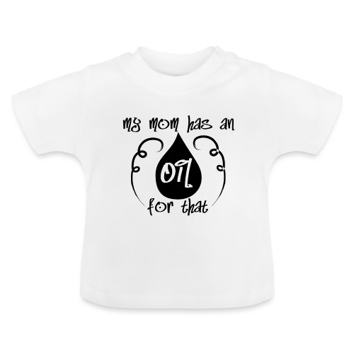 my mom has an oil for this - Baby T-Shirt