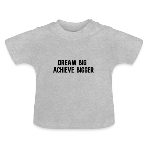 dream big achieve bigger zwart - Baby T-shirt