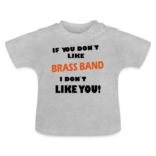 If you don`t like Brass Band - Baby-T-skjorte