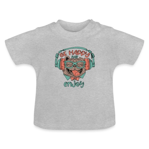 Be happy Mops and enjoy / Genießer Hunde Leben - Baby T-Shirt