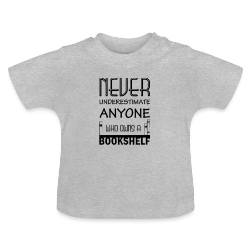 0147 Do not underestimate anyone with a bookshelf - Baby T-Shirt