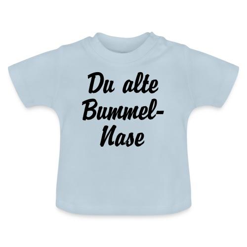 Du alte Bummel Nase - Baby T-Shirt