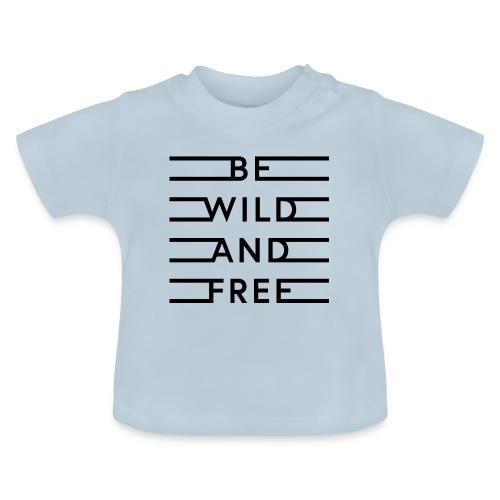 be wild and free - Baby T-Shirt