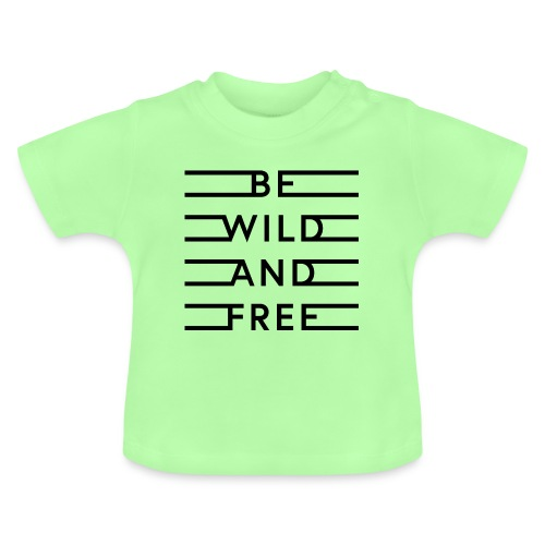 be wild and free - Baby T-Shirt