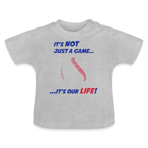 Baseball is our life - Baby T-Shirt