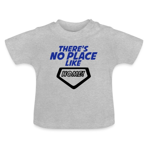 There´s no place like home - Baby T-Shirt