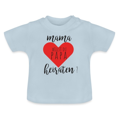 Mama willst du Papa heiraten? - Baby T-Shirt