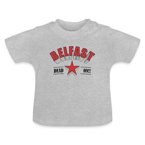 Belfast - Dead On!! - Baby T-Shirt