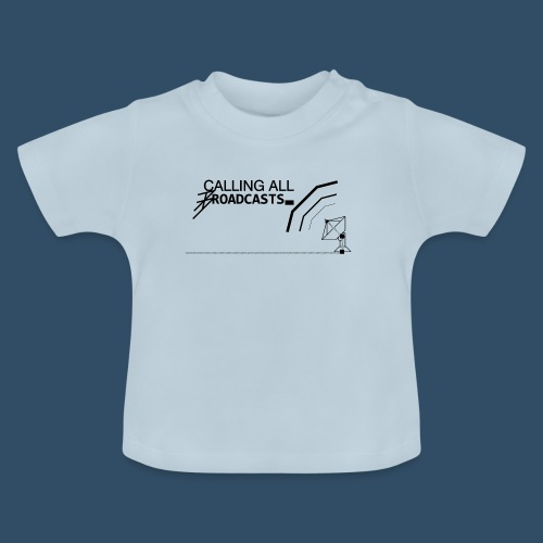 Calling All Broadcasts Invert - Baby T-Shirt