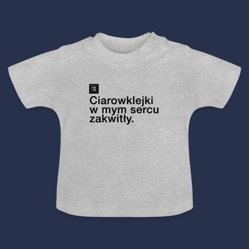 CIAROWKLEJKI ZAWSZE W MOIM SERCU - napis ciemny - Koszulka niemowlęca
