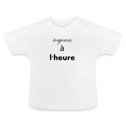 toujours à l'heure. - T-shirt Bébé