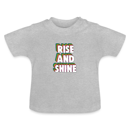 Rise and Shine Meme - Baby T-Shirt