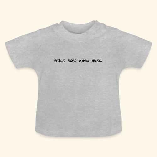 Meine Mama kann alles - Baby T-Shirt
