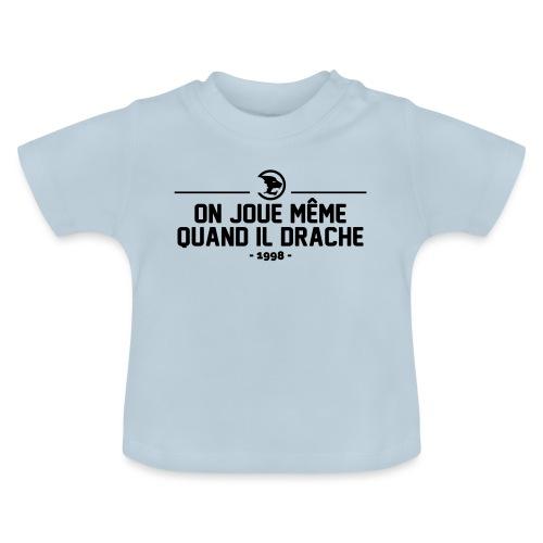 On Joue Même Quand Il Dr - Baby T-Shirt