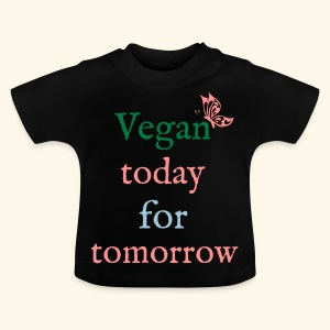 Vegan today for tomorrow - Baby T-Shirt