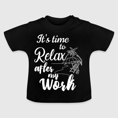 Time to relax after my work - Baby T-Shirt