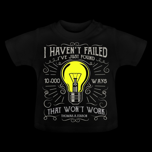 I haven't failed - Baby T-Shirt
