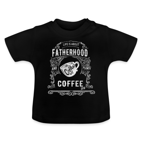 2018 Fatherhood needs Plenty Coffee - Baby T-Shirt