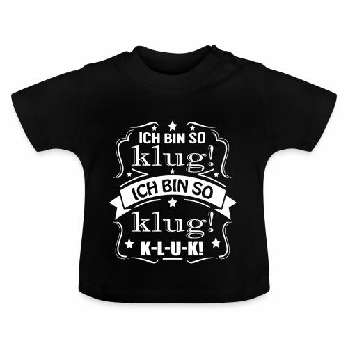 Ich bin kluk - Baby T-Shirt
