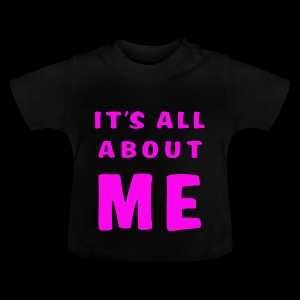 Its all about me - Baby T-Shirt
