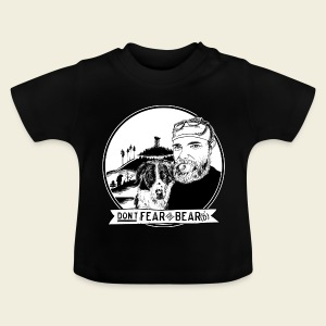 Don't fear the BEAR(d) - Baby T-Shirt
