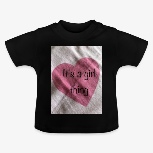 It's a girl thing! - Baby T-Shirt