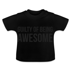 Guilty of being Awesome - Baby T-Shirt