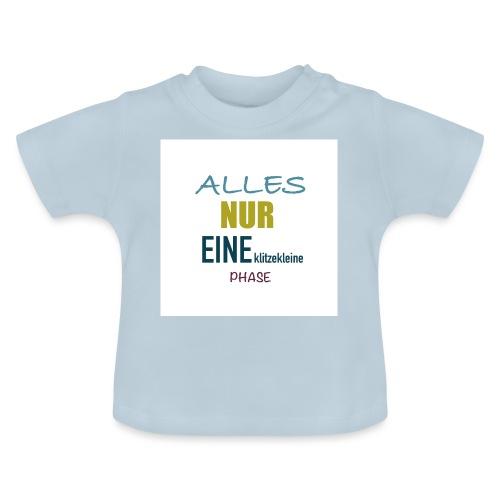 Mutti-Mutmacher: ALLES NUR EINE klitzekleine PHASE - Baby T-Shirt