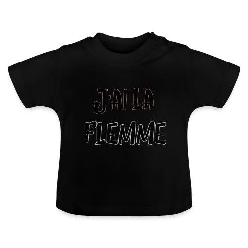 J'ai la FLEMME - T-shirt Bébé