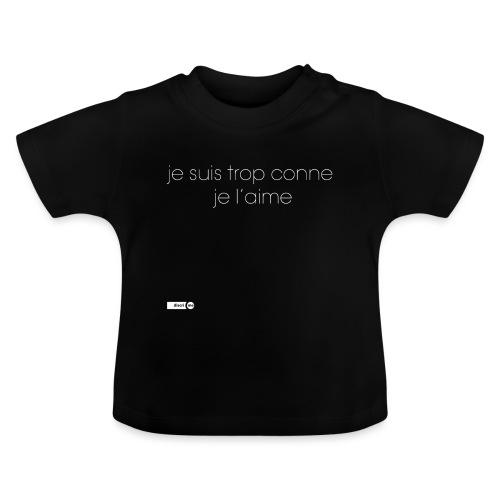 je suis trop conne je l'aime - T-shirt Bébé