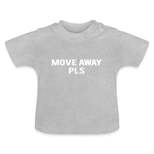 Move Away Please - Baby T-Shirt