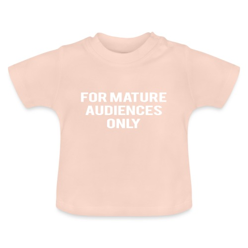 For Mature Audiences Only - Baby T-Shirt