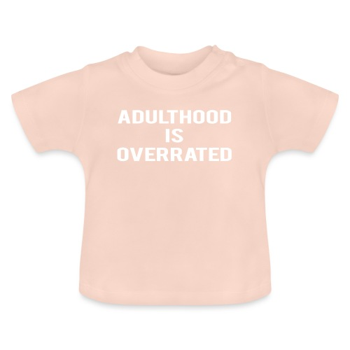 Adulthood Is Overrated - Baby T-Shirt