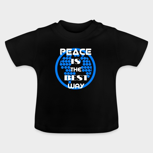 Peace is the best way - Baby T-Shirt
