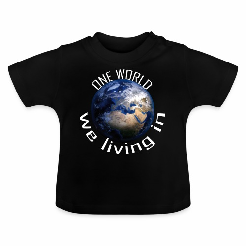 One World we living in - Baby T-Shirt