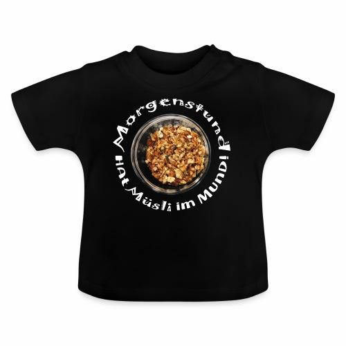 Morgenstund hat Müsli im Mund! - Baby T-Shirt