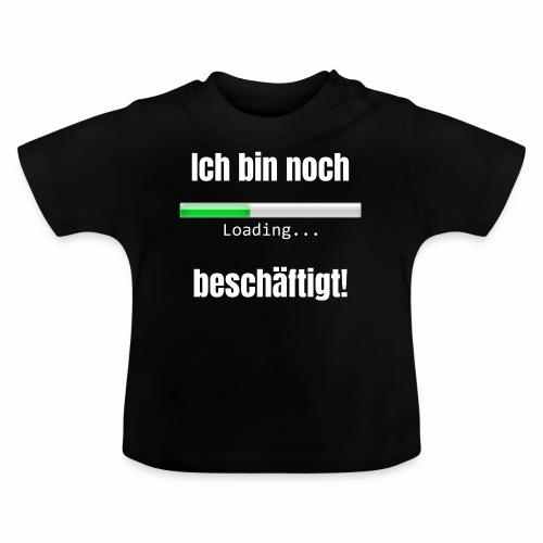 Ich bin noch beschäftigt! - Baby T-Shirt