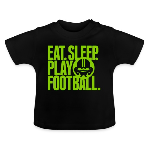 EAT. SLEEP. PLAY FOOTBALL. GREEN/BLACK - Baby T-Shirt