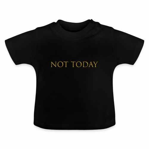 Not today - T-shirt Bébé