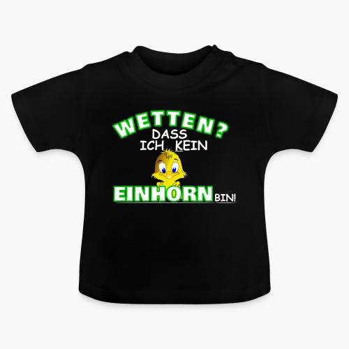 Wetten? Dass ich kein Einhorn bin! - Baby T-Shirt