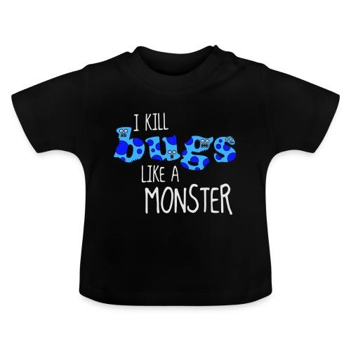 ikillbugslikeamonster - Baby T-Shirt