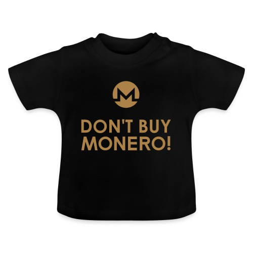DON'T BUY MONERO! - Baby T-Shirt