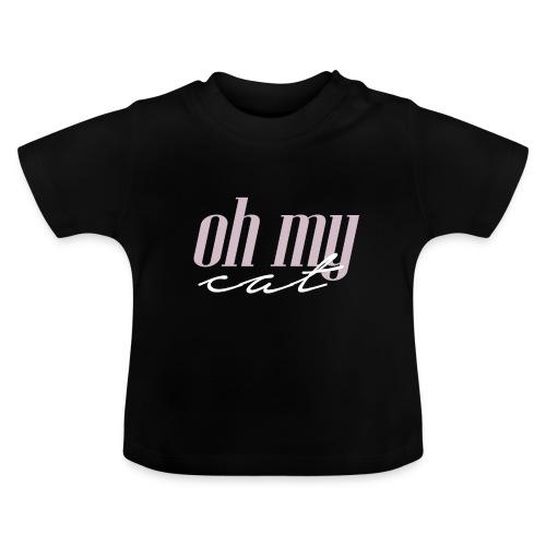 Oh my cat - Camiseta bebé