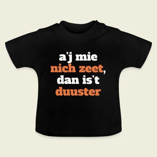 A'j mie nich zeet, dan is 't duuster - Baby T-shirt