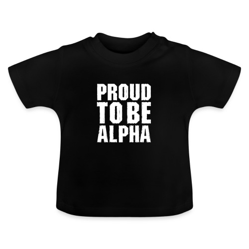 Proud to be Alpha - Baby T-Shirt