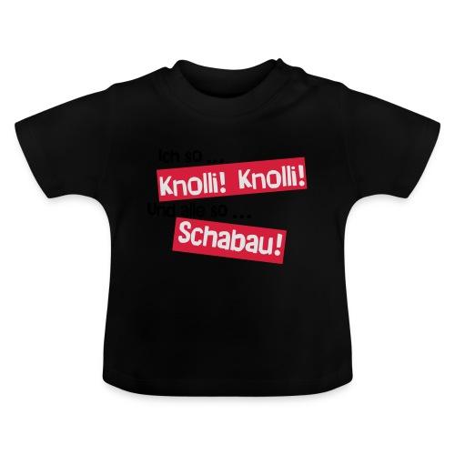 Knolli! Knolli! Schabau! - Baby T-Shirt
