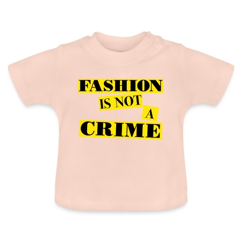 FASHION IS NOT A CRIME - Baby T-Shirt